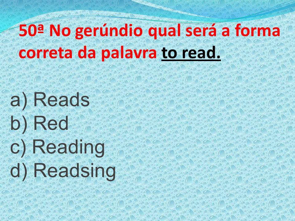 50ª No gerúndio qual será a forma correta da palavra to read.