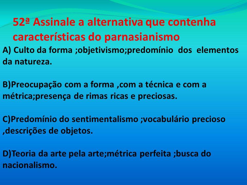 52ª Assinale a alternativa que contenha características do parnasianismo