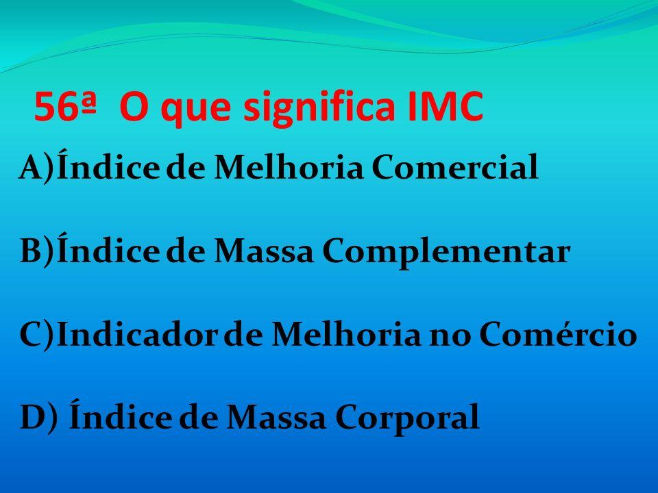 56ª O que significa IMC A)Índice de Melhoria Comercial