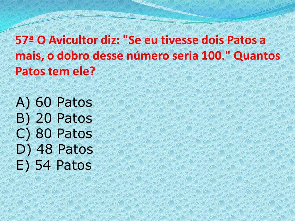 57ª O Avicultor diz: Se eu tivesse dois Patos a mais, o dobro desse número seria 100. Quantos Patos tem ele