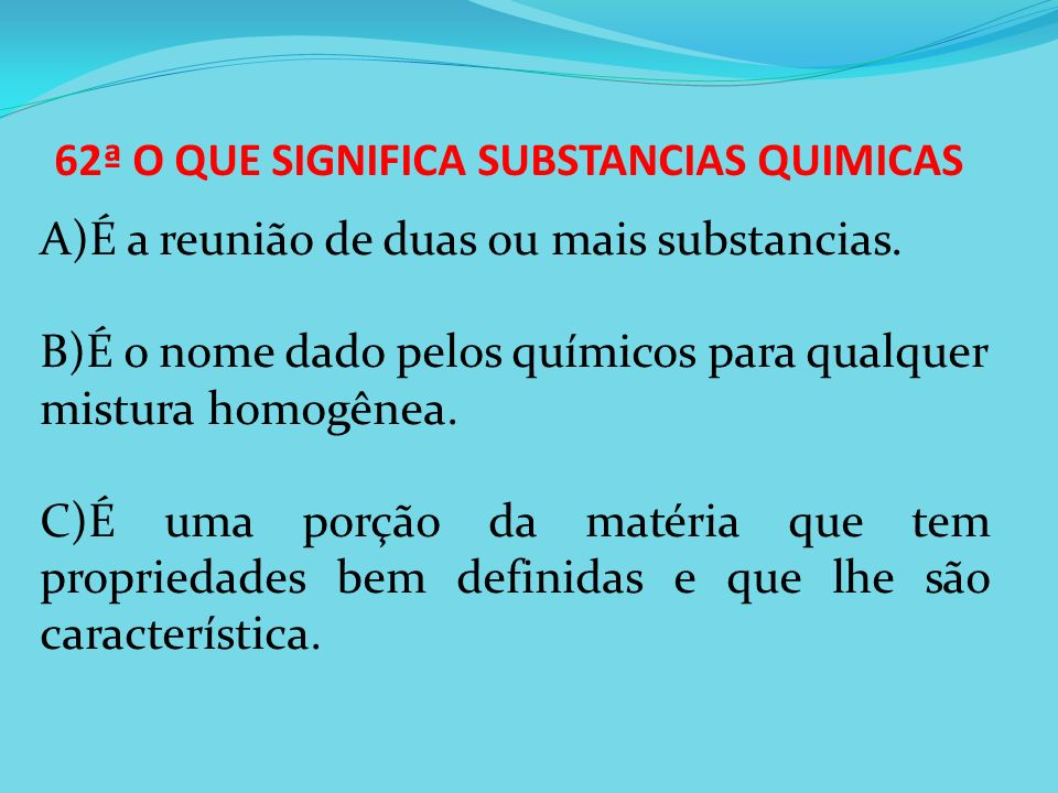 62ª O QUE SIGNIFICA SUBSTANCIAS QUIMICAS