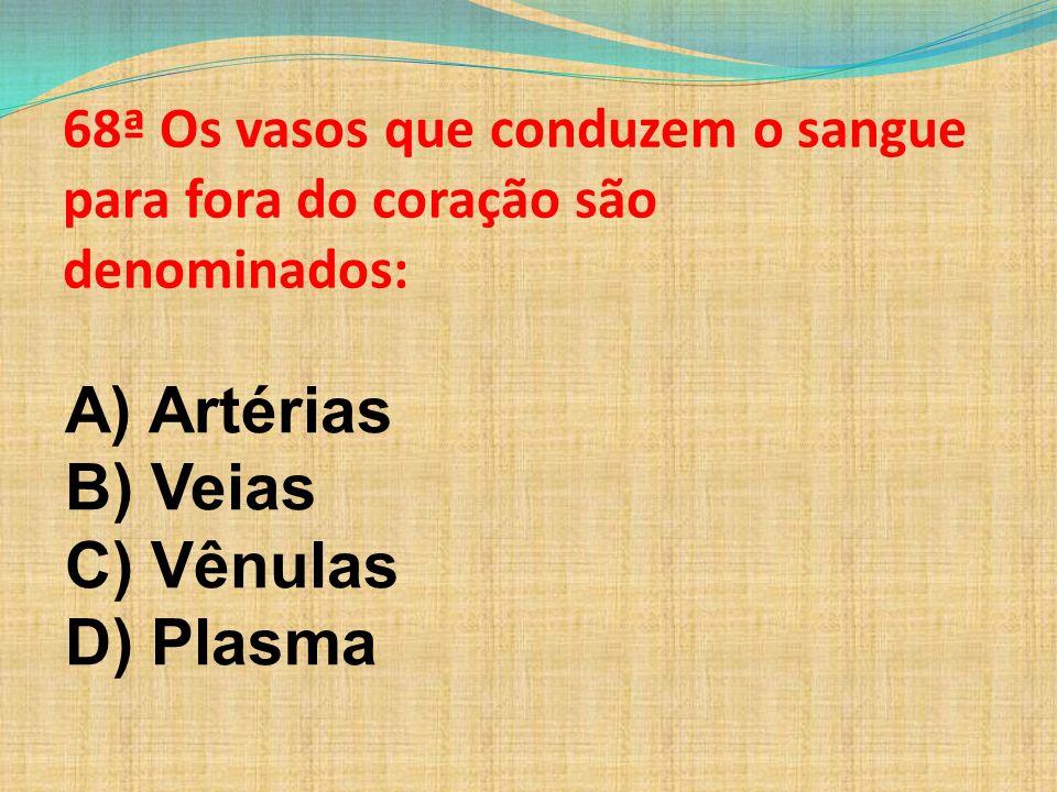 A) Artérias B) Veias C) Vênulas D) Plasma