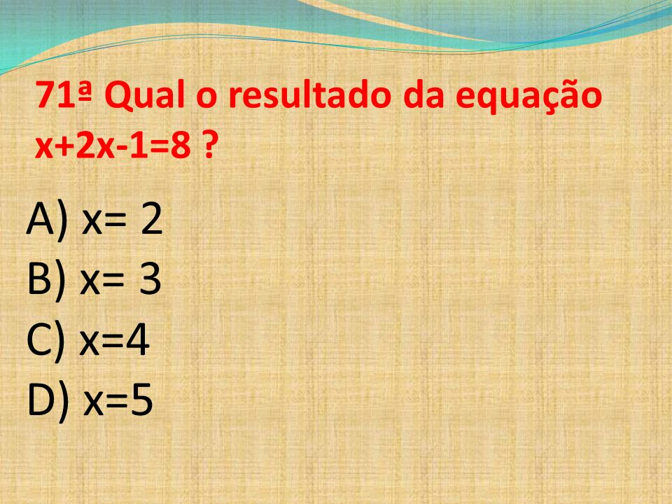71ª Qual o resultado da equação x+2x-1=8