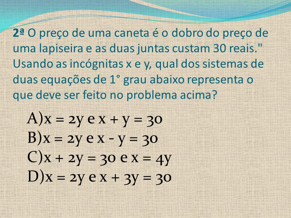 A)x = 2y e x + y = 30 B)x = 2y e x - y = 30 C)x + 2y = 30 e x = 4y