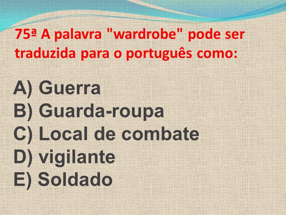 75ª A palavra wardrobe pode ser traduzida para o português como: