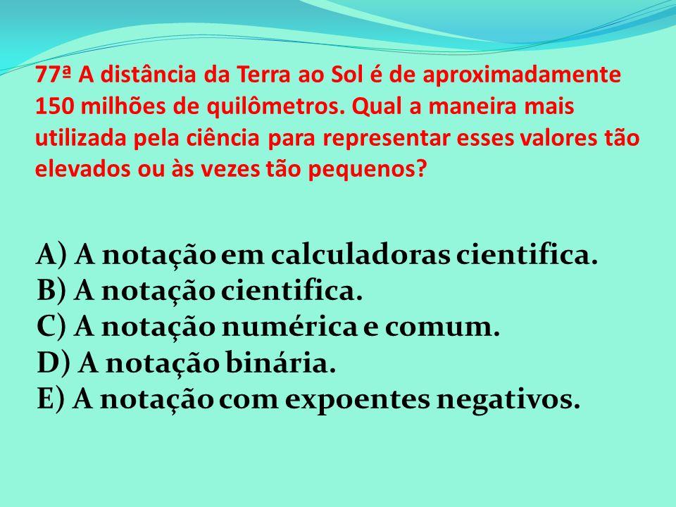 A) A notação em calculadoras cientifica. B) A notação cientifica.