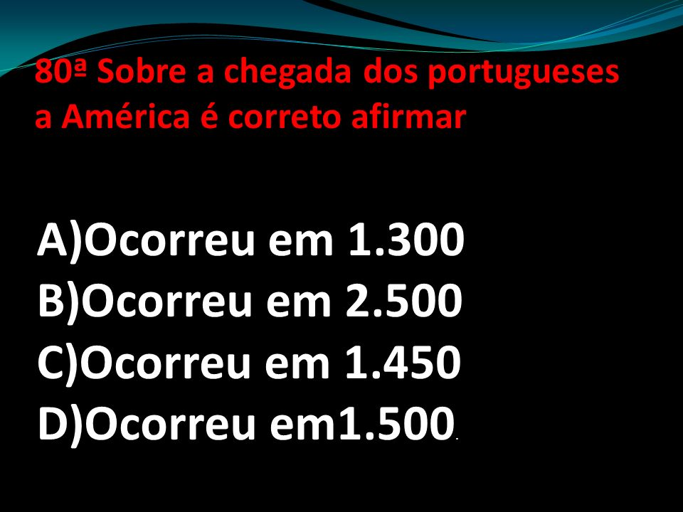 80ª Sobre a chegada dos portugueses a América é correto afirmar