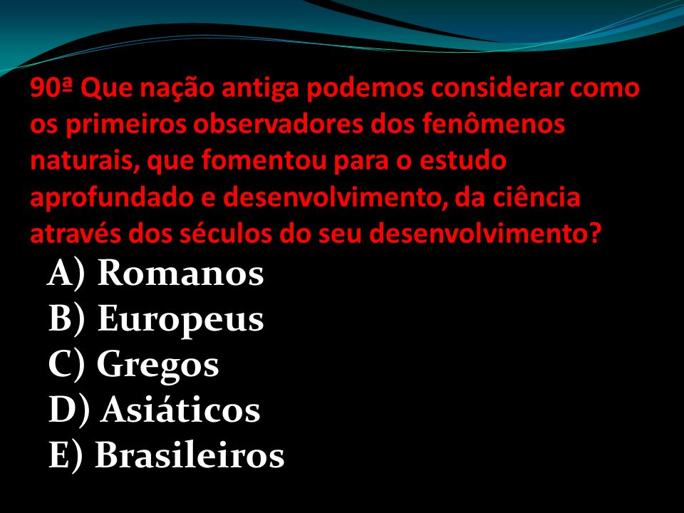 A) Romanos B) Europeus C) Gregos D) Asiáticos E) Brasileiros
