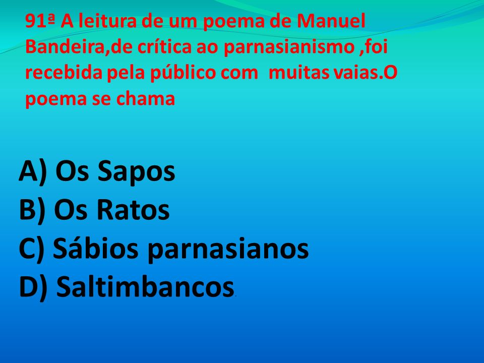 A) Os Sapos B) Os Ratos C) Sábios parnasianos D) Saltimbancos.