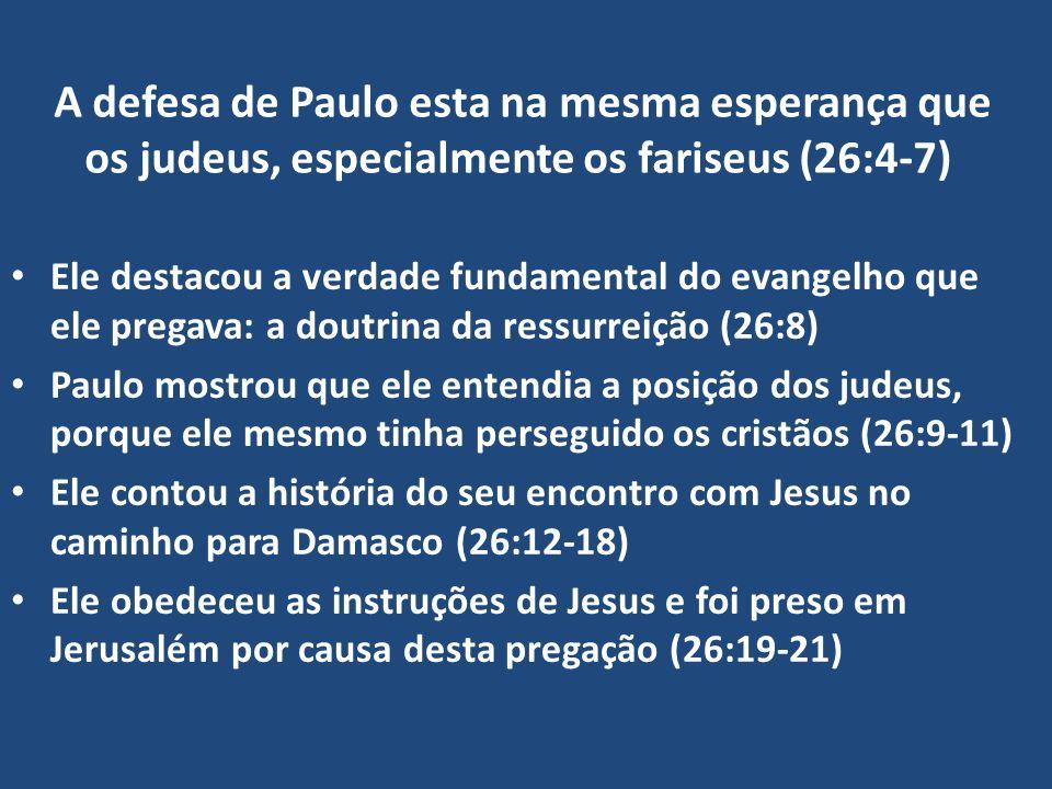 A defesa de Paulo esta na mesma esperança que os judeus, especialmente os fariseus (26:4-7)