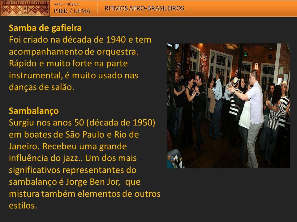 ARTE - MÚSICA RITMOS AFRO-BRASILEIROS. PIBID / UFMA. Samba de gafieira.