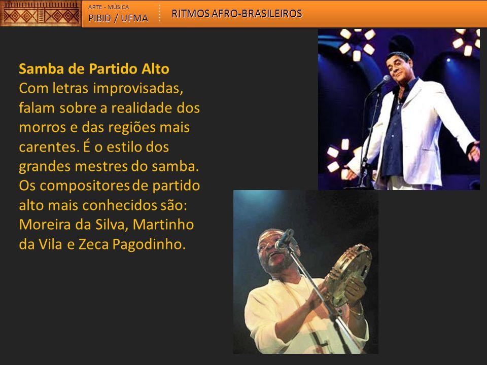 ARTE - MÚSICA RITMOS AFRO-BRASILEIROS. PIBID / UFMA. Samba de Partido Alto.