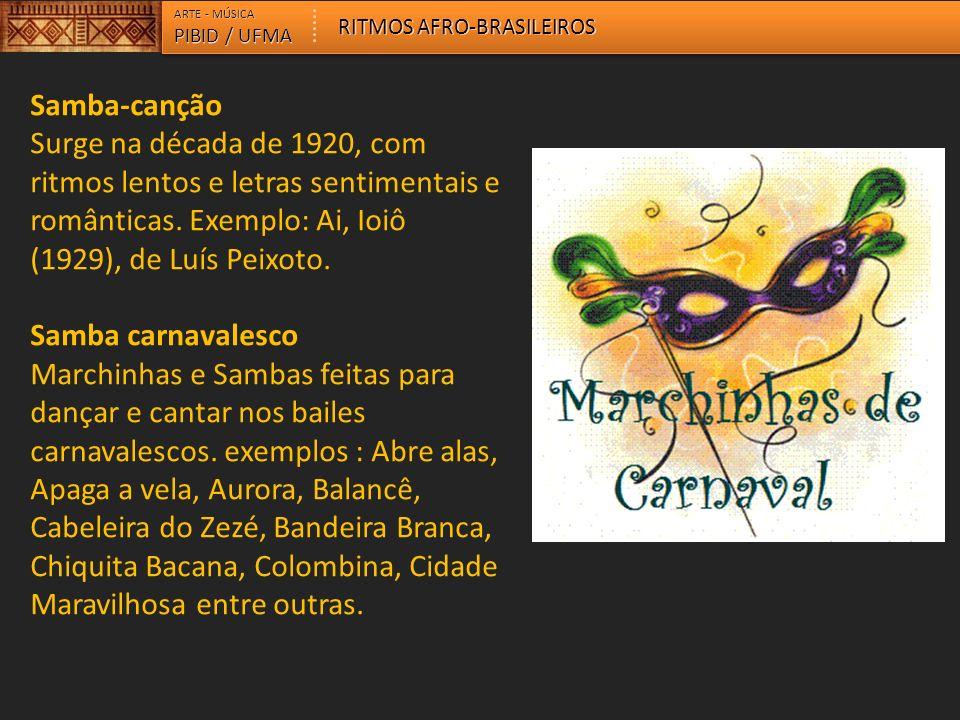 ARTE - MÚSICA RITMOS AFRO-BRASILEIROS. PIBID / UFMA. Samba-canção.