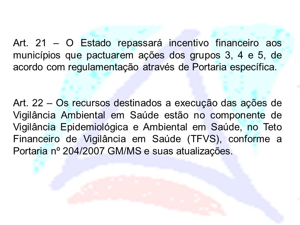 Art. 21 – O Estado repassará incentivo financeiro aos municípios que pactuarem ações dos grupos 3, 4 e 5, de acordo com regulamentação através de Portaria específica.