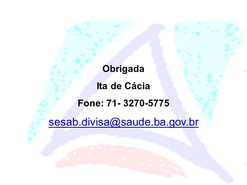 Obrigada Ita de Cácia Fone: 71- 3270-5775 sesab.divisa@saude.ba.gov.br