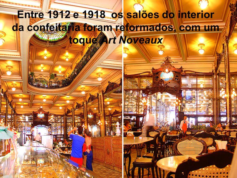 Entre 1912 e 1918 os salões do interior da confeitaria foram reformados, com um toque Art Noveaux