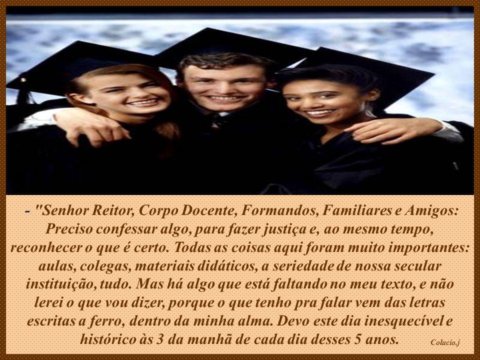 - Senhor Reitor, Corpo Docente, Formandos, Familiares e Amigos: