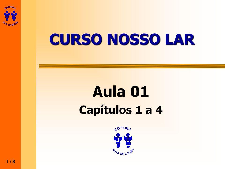 CURSO NOSSO LAR Aula 01 Capítulos 1 a 4 1 / 8