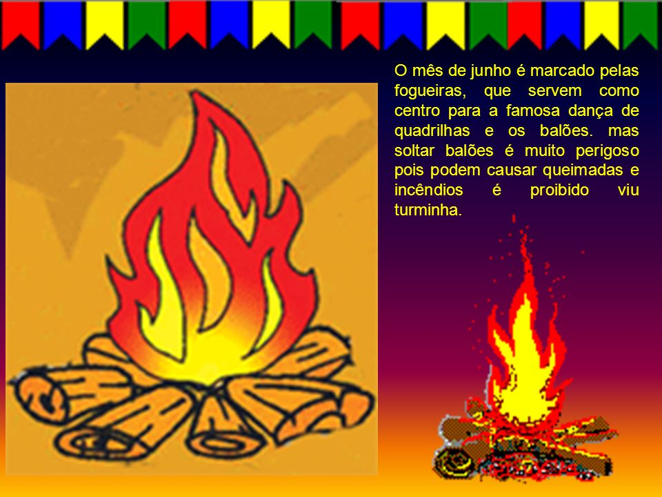 O mês de junho é marcado pelas fogueiras, que servem como centro para a famosa dança de quadrilhas e os balões.