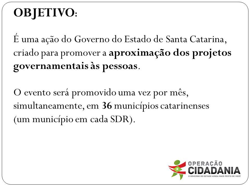 OBJETIVO: É uma ação do Governo do Estado de Santa Catarina, criado para promover a aproximação dos projetos governamentais às pessoas.