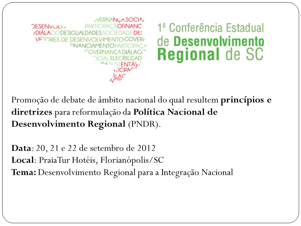 Promoção de debate de âmbito nacional do qual resultem princípios e diretrizes para reformulação da Política Nacional de Desenvolvimento Regional (PNDR).