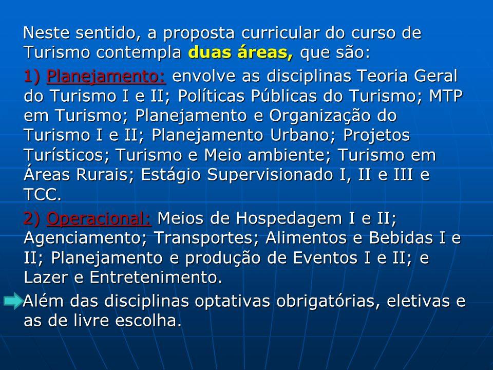 Neste sentido, a proposta curricular do curso de Turismo contempla duas áreas, que são: