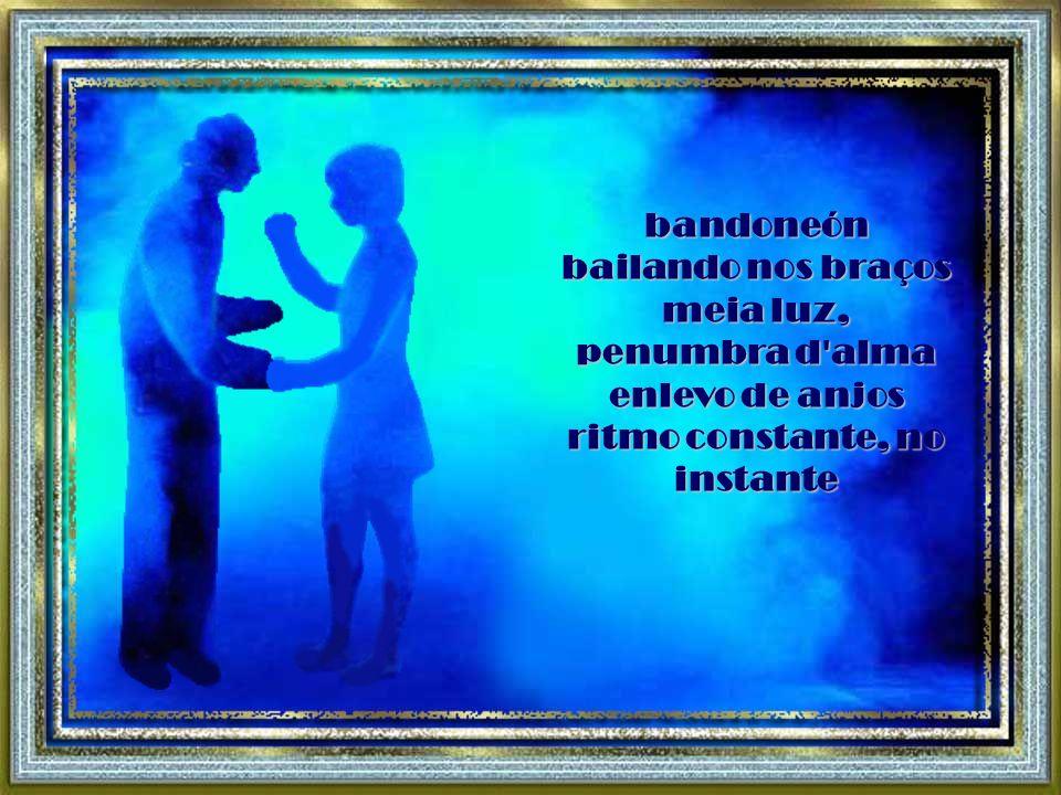 bandoneón bailando nos braços meia luz, penumbra d alma