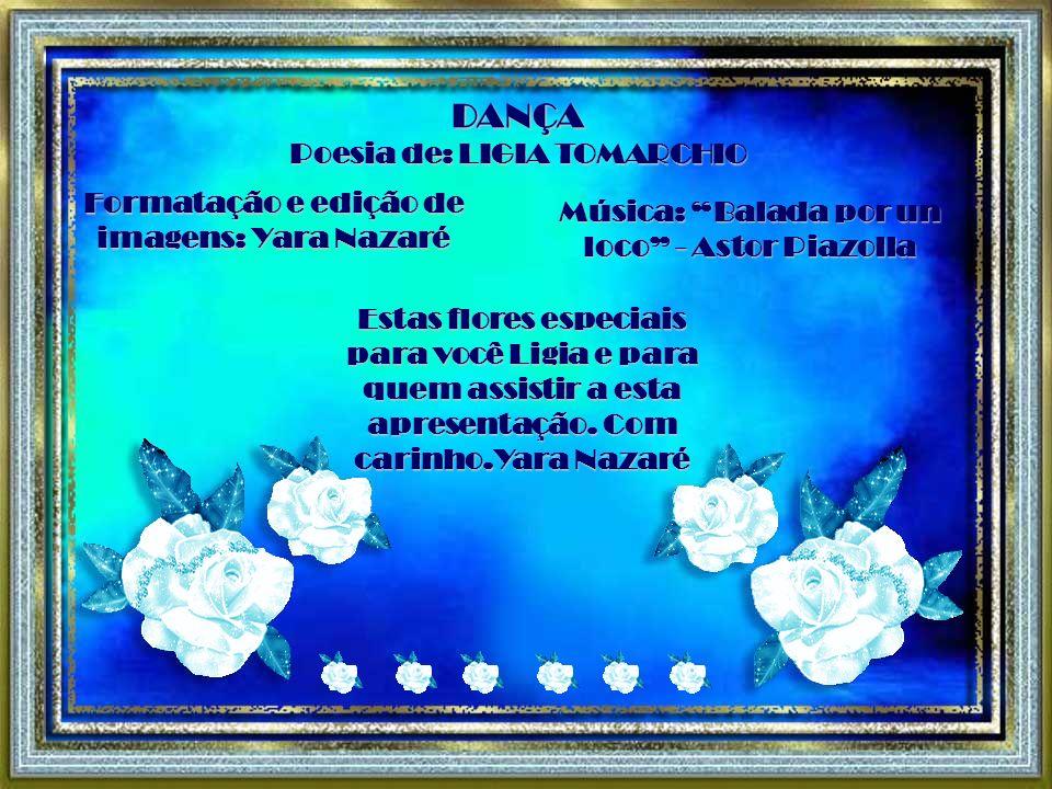DANÇA Poesia de: LIGIA TOMARCHIO