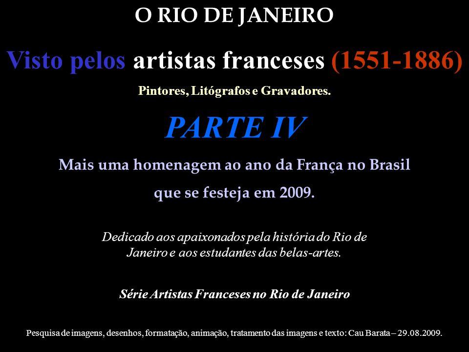 PARTE IV Visto pelos artistas franceses (1551-1886) O RIO DE JANEIRO