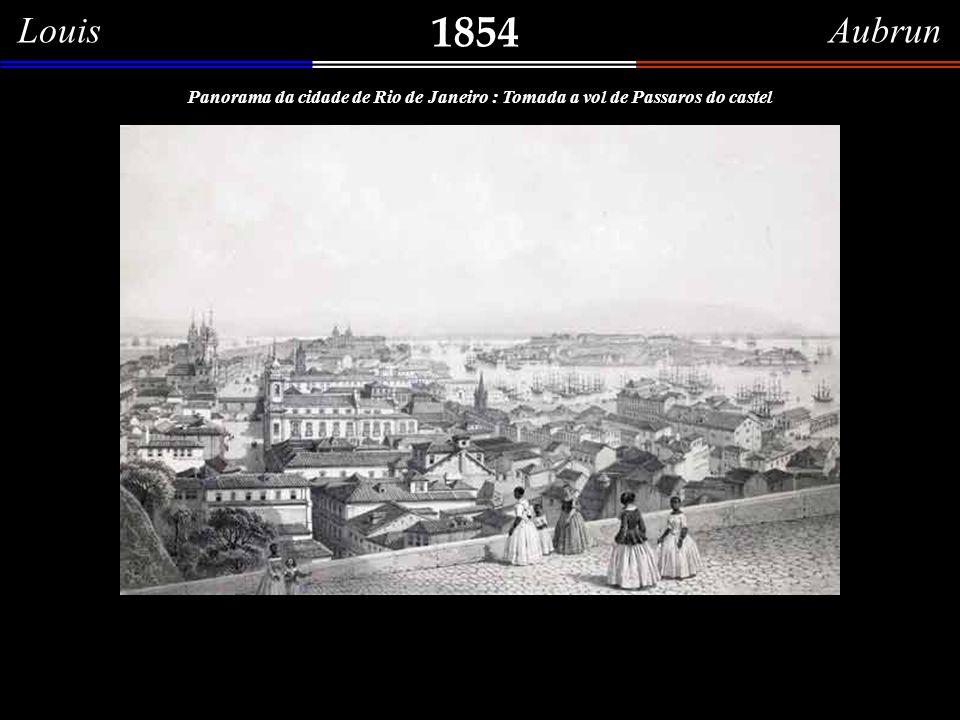Louis Aubrun 1854. Panorama da cidade de Rio de Janeiro : Tomada a vol de Passaros do castel.