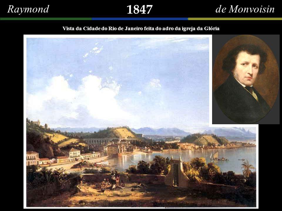 Raymond de Monvoisin 1847. Vista da Cidade do Rio de Janeiro feita do adro da igreja da Glória.