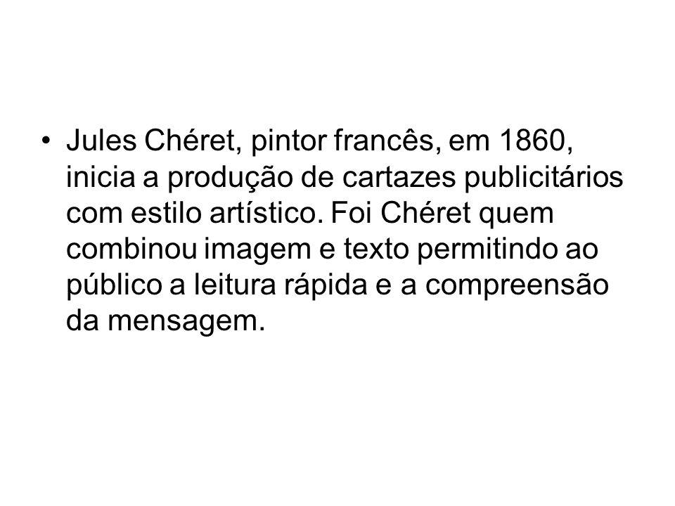 Jules Chéret, pintor francês, em 1860, inicia a produção de cartazes publicitários com estilo artístico.