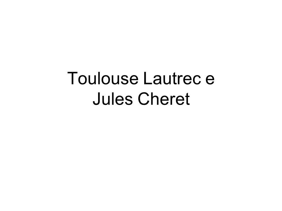 Toulouse Lautrec e Jules Cheret