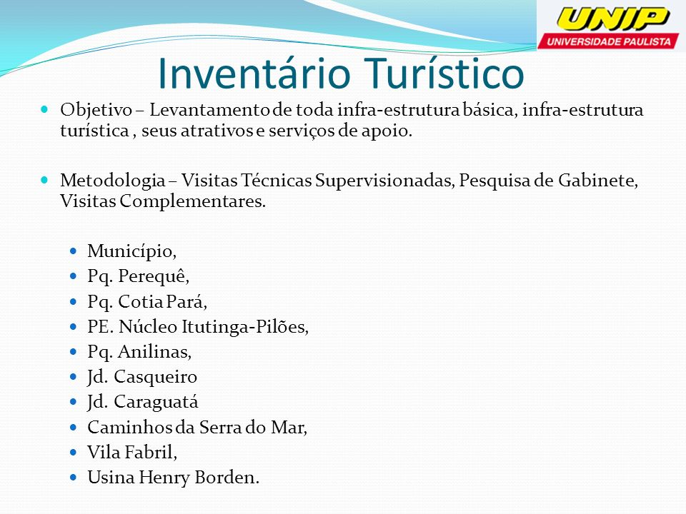 Inventário TurísticoObjetivo – Levantamento de toda infra-estrutura básica, infra-estrutura turística , seus atrativos e serviços de apoio.