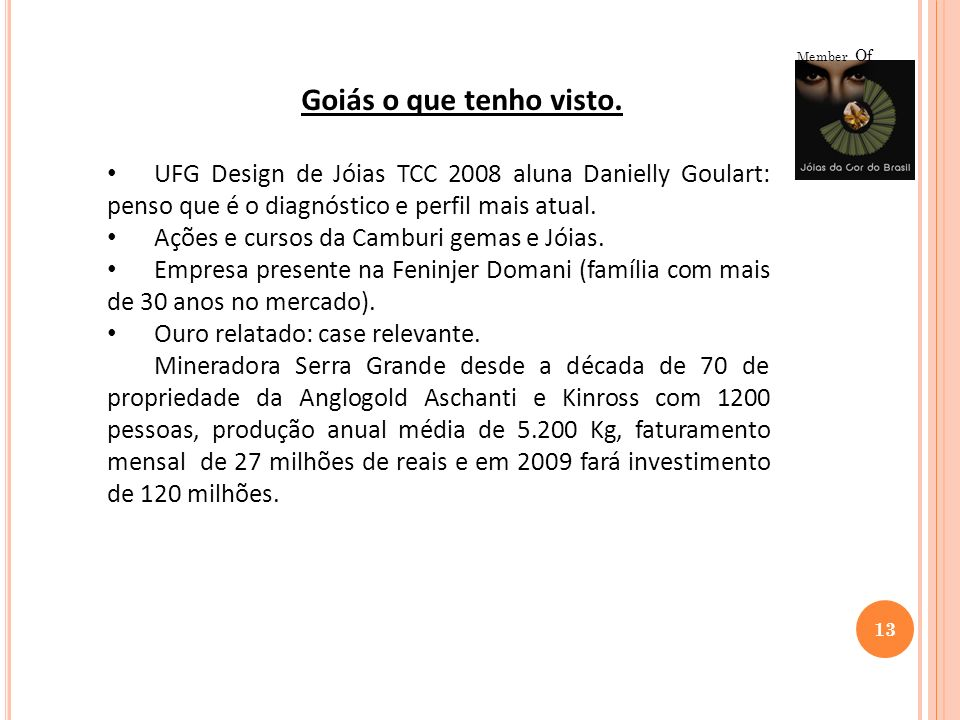 Member Of Goiás o que tenho visto. UFG Design de Jóias TCC 2008 aluna Danielly Goulart: penso que é o diagnóstico e perfil mais atual.