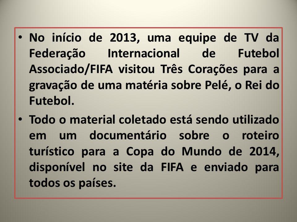 No início de 2013, uma equipe de TV da Federação Internacional de Futebol Associado/FIFA visitou Três Corações para a gravação de uma matéria sobre Pelé, o Rei do Futebol.