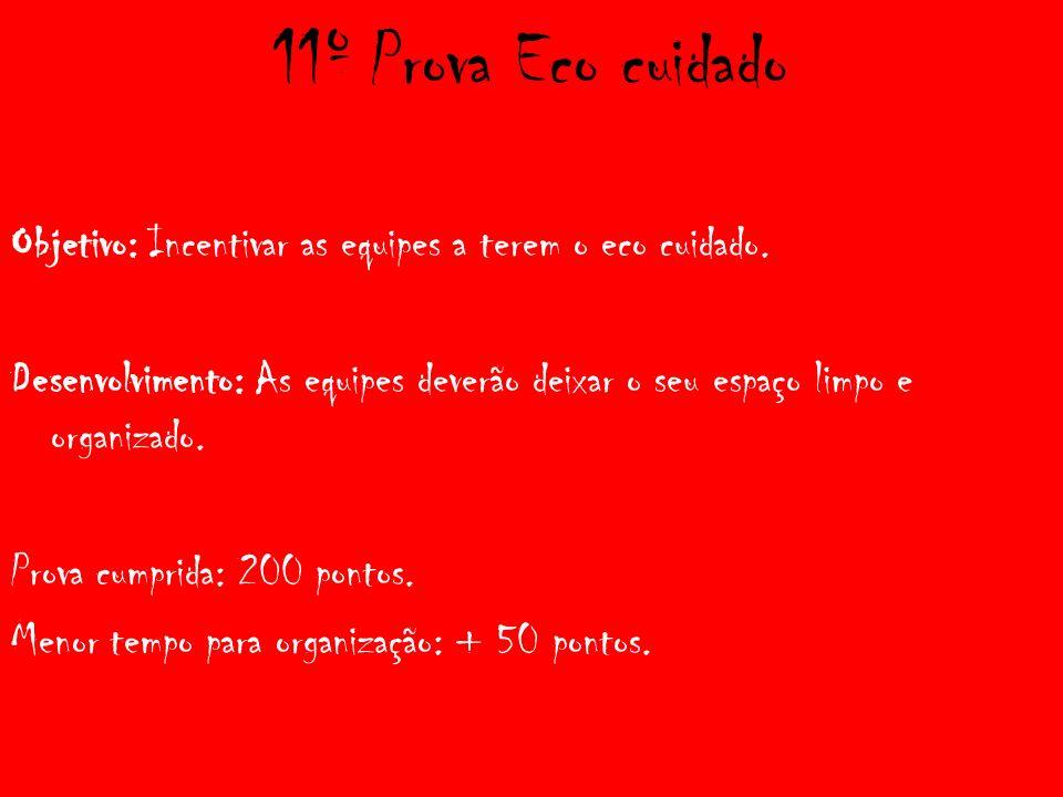 11º Prova Eco cuidado Objetivo: Incentivar as equipes a terem o eco cuidado.