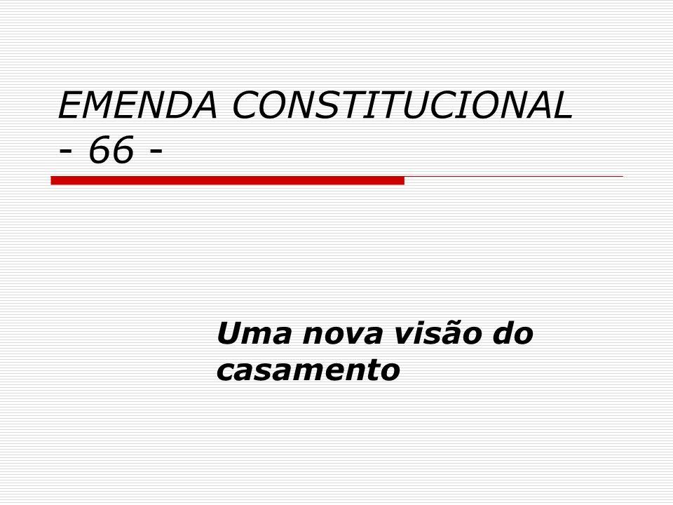 EMENDA CONSTITUCIONAL - 66 -