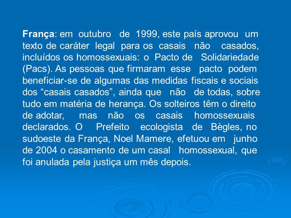 França: em outubro de 1999, este país aprovou um texto de caráter legal para os casais não casados, incluídos os homossexuais: o Pacto de Solidariedade (Pacs).