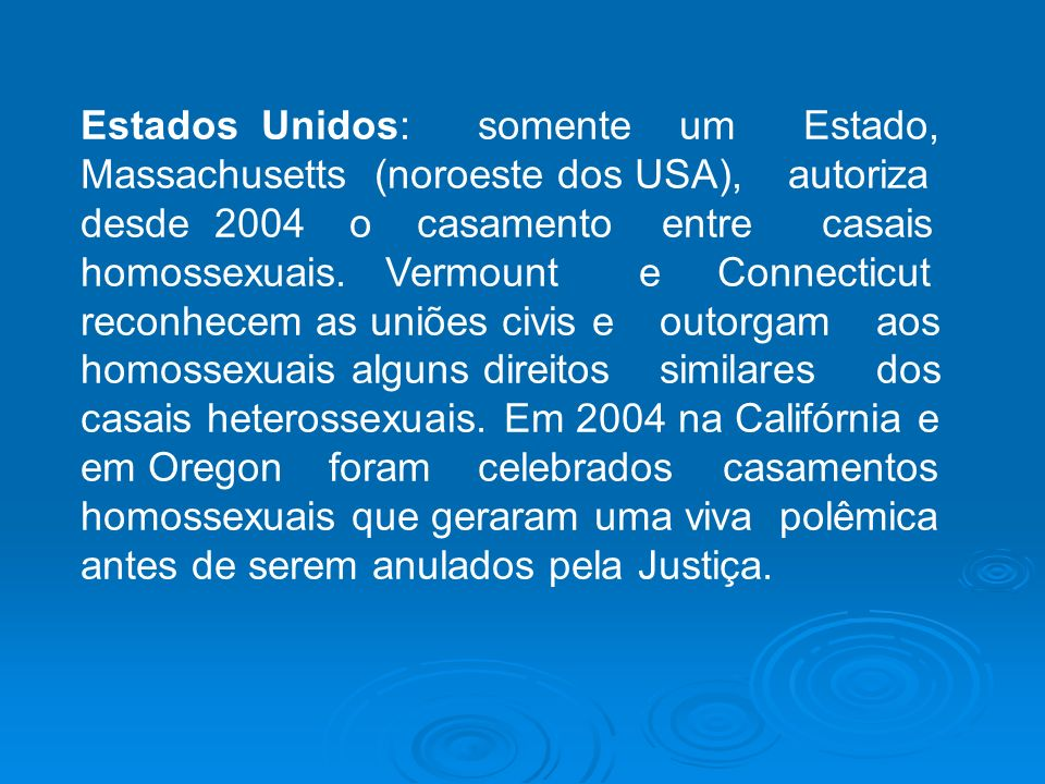 Estados Unidos: somente um Estado, Massachusetts (noroeste dos USA), autoriza desde 2004 o casamento entre casais homossexuais.