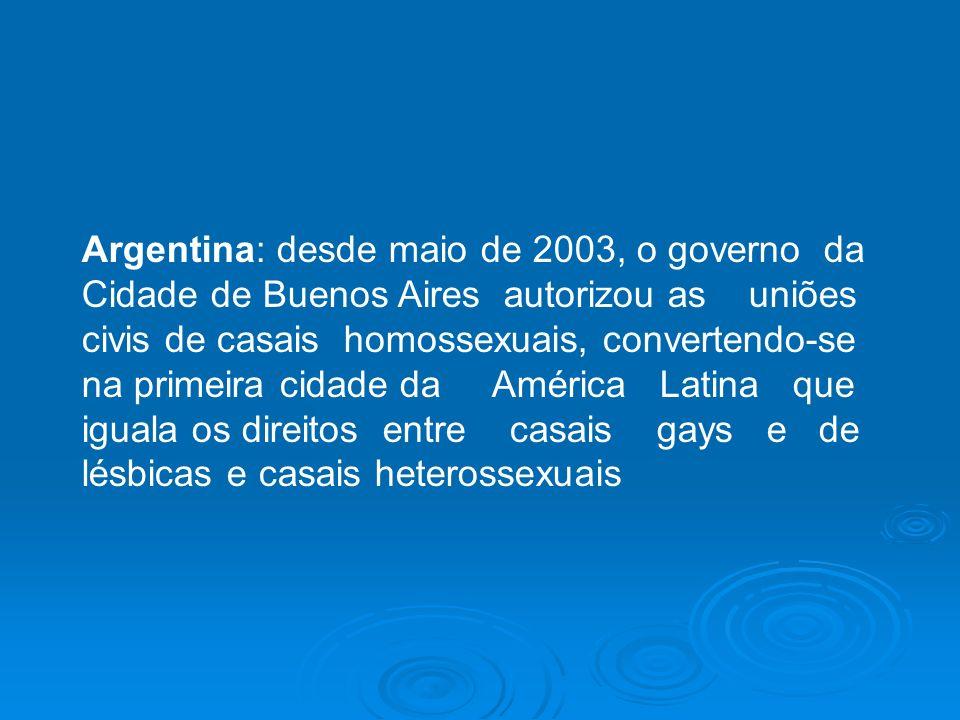 Argentina: desde maio de 2003, o governo da Cidade de Buenos Aires autorizou as uniões civis de casais homossexuais, convertendo-se na primeira cidade da América Latina que iguala os direitos entre casais gays e de lésbicas e casais heterossexuais