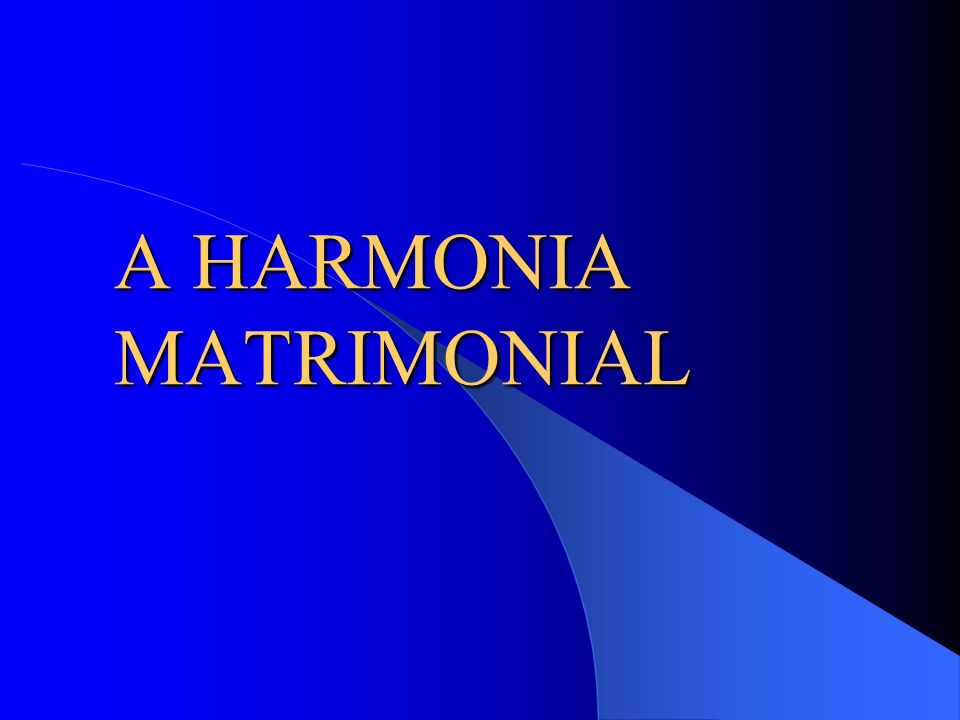 A HARMONIA MATRIMONIAL