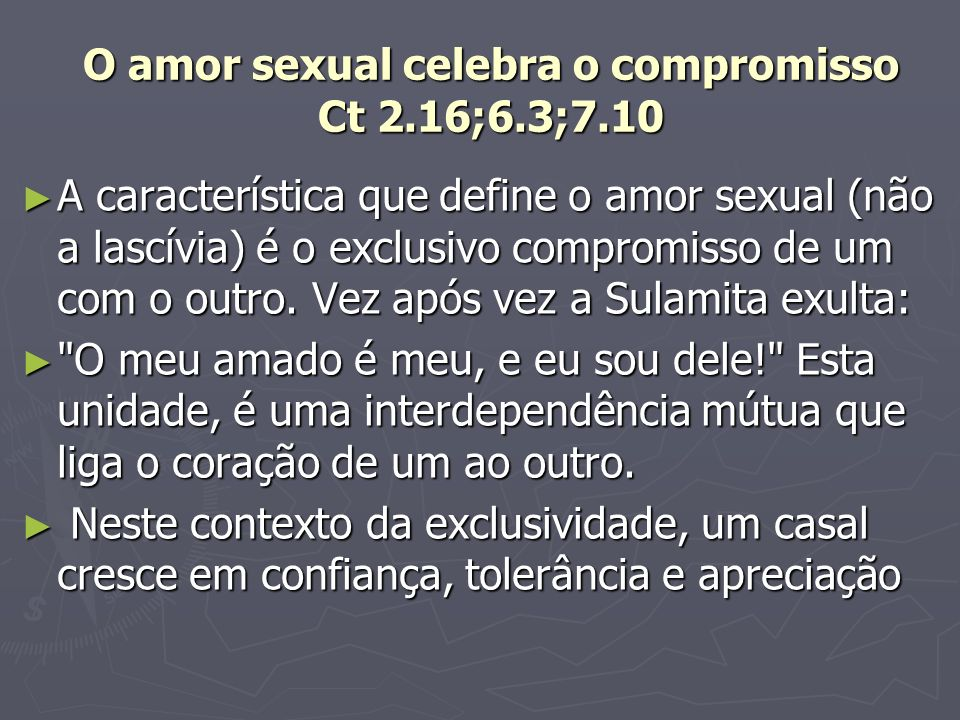 O amor sexual celebra o compromisso Ct 2.16;6.3;7.10