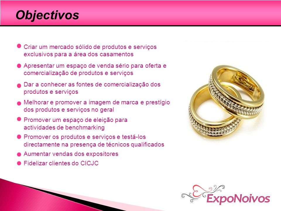 ExpoNoivos Objectivos Criar um mercado sólido de produtos e serviços