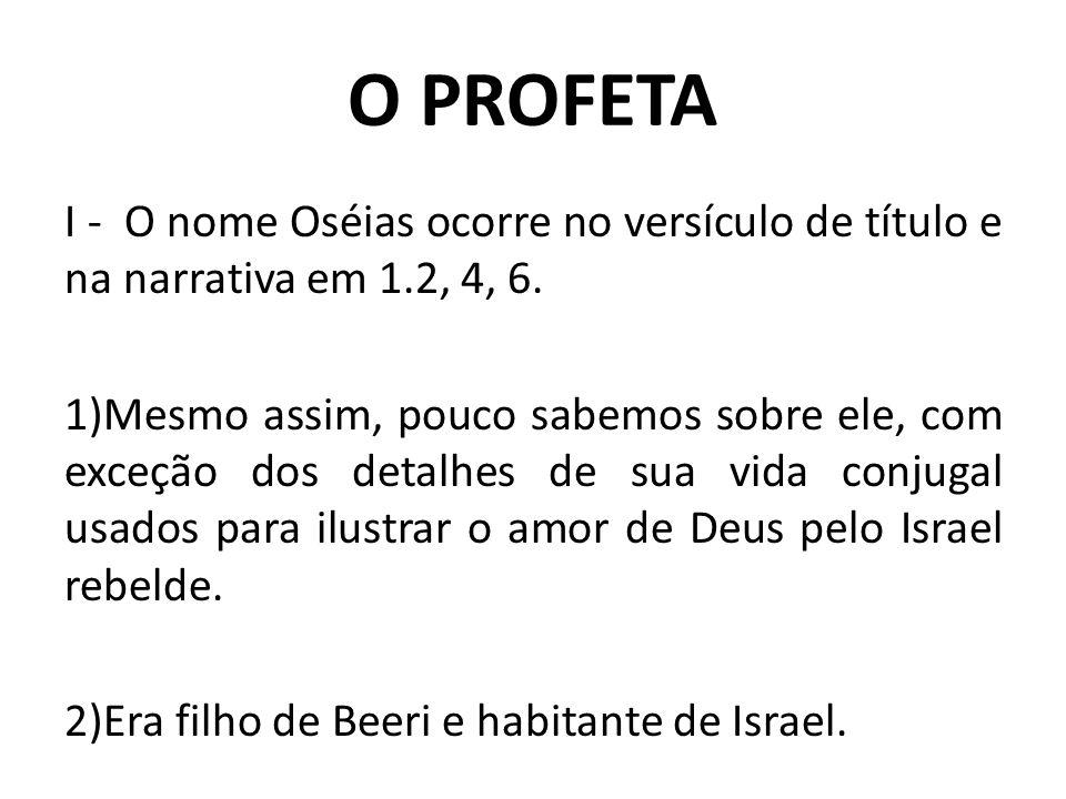 O PROFETA I - O nome Oséias ocorre no versículo de título e na narrativa em 1.2, 4, 6.