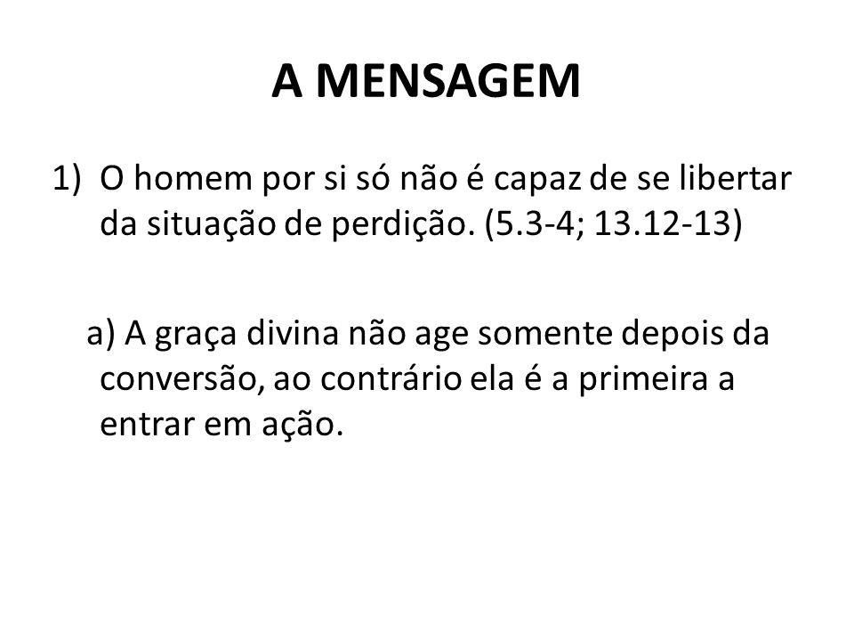 A MENSAGEM O homem por si só não é capaz de se libertar da situação de perdição. (5.3-4; 13.12-13)