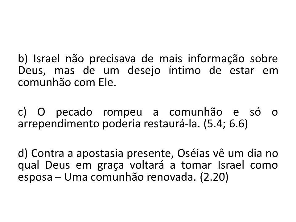 b) Israel não precisava de mais informação sobre Deus, mas de um desejo íntimo de estar em comunhão com Ele.