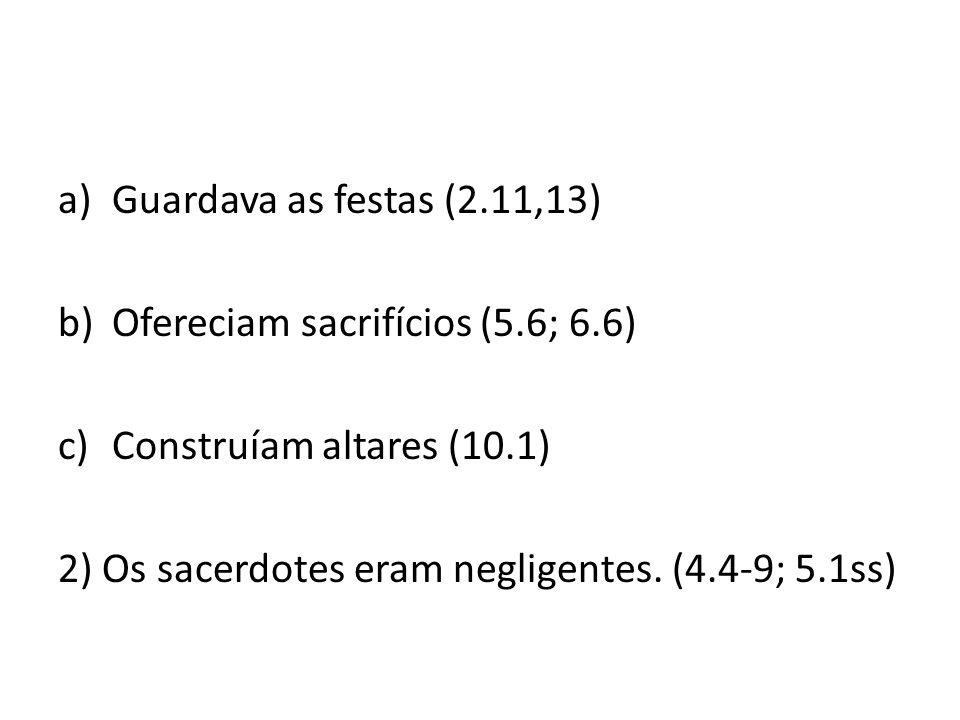 Guardava as festas (2.11,13) Ofereciam sacrifícios (5.6; 6.6) Construíam altares (10.1) 2) Os sacerdotes eram negligentes.