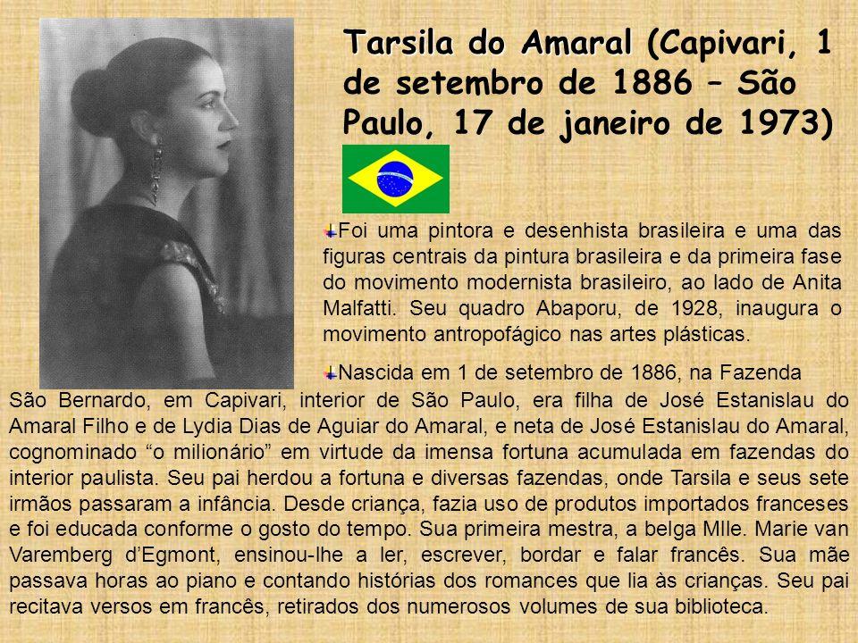 Tarsila do Amaral (Capivari, 1 de setembro de 1886 – São Paulo, 17 de janeiro de 1973)