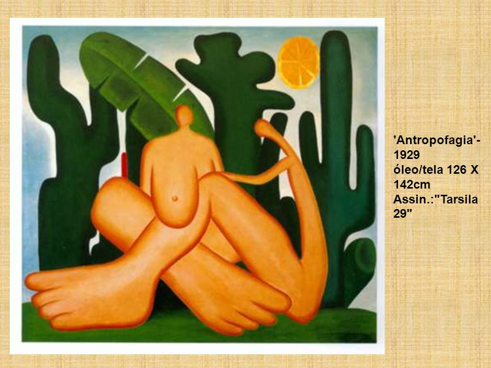 Antropofagia -1929 óleo/tela 126 X 142cm Assin.: Tarsila 29